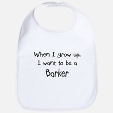 When I grow up I want to be a Barker Bib