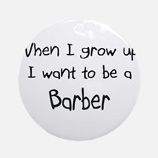 When I grow up I want to be a Barber Ornament (Rou