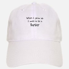 When I grow up I want to be a Banker Baseball Baseball Cap