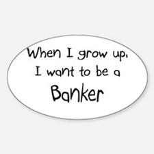When I grow up I want to be a Banker Decal