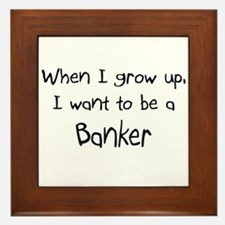When I grow up I want to be a Banker Framed Tile