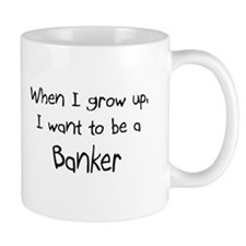 When I grow up I want to be a Banker Mug