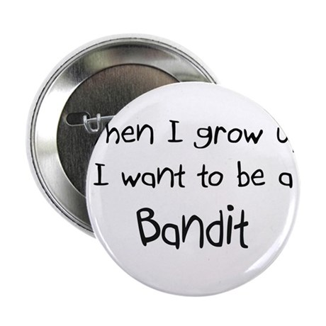 """When I grow up I want to be a Bandit 2.25"""" Button"""