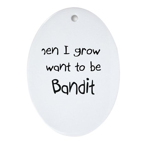 When I grow up I want to be a Bandit Ornament (Ova
