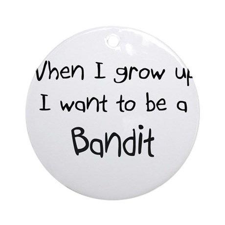 When I grow up I want to be a Bandit Ornament (Rou