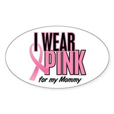 I Wear Pink For My Mommy 10 Oval Decal