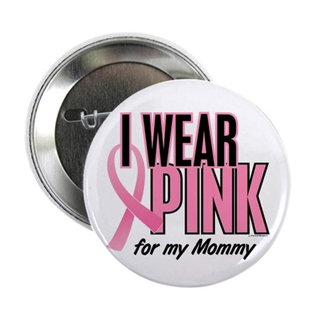 """I Wear Pink For My Mommy 10 2.25"""" Button (100 pack"""