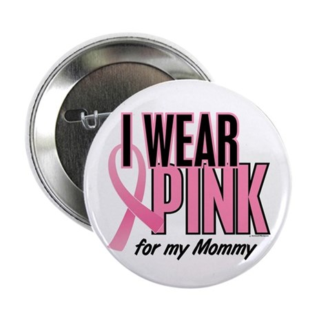 """I Wear Pink For My Mommy 10 2.25"""" Button"""