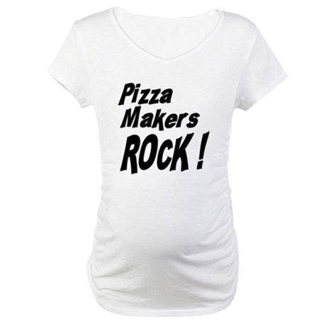 Pizza Makers Rock ! Maternity T-Shirt