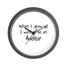 When I grow up I want to be an Auditor Wall Clock