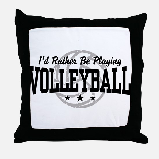 I'd Rather Be Playing Volleyball Throw Pillow