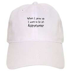 When I grow up I want to be an Astronomer Baseball Cap