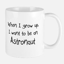 When I grow up I want to be an Astronaut Mug