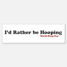 I'd rather be hooping Bumper Bumper Bumper Sticker