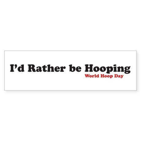 I'd rather be hooping Bumper Sticker