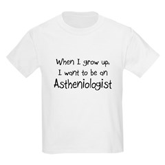 When I grow up I want to be an Astheniologist T-Shirt