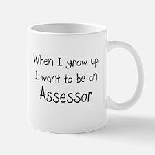 When I grow up I want to be an Assessor Mug