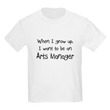 When I grow up I want to be an Arts Manager T-Shirt