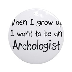 When I grow up I want to be an Archologist Ornamen