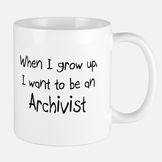 When I grow up I want to be an Archivist Mug