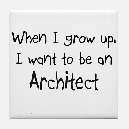 When I grow up I want to be an Architect Tile Coas