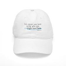 It's never too late... Baseball Cap