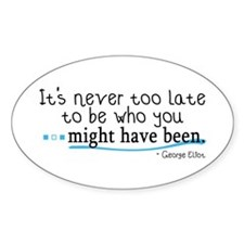 It's never too late... Oval Decal