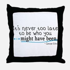 It's never too late... Throw Pillow