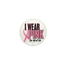 I Wear Pink For All Of Us 10 Mini Button (10 pack)