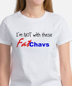 I'm NOT with these Fat Chavs Women's T-Shirt