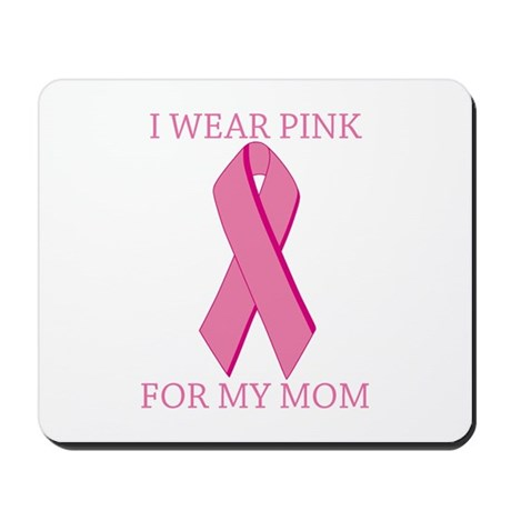 I Wear Pink For My Mom Mousepad
