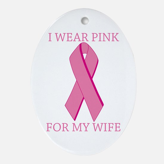 I Wear Pink For My Wife Oval Ornament