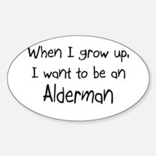 When I grow up I want to be an Alderman Decal