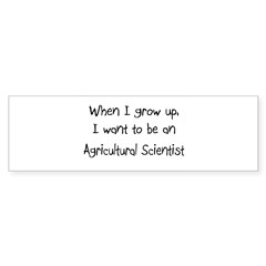When I grow up I want to be an Agricultural Scient