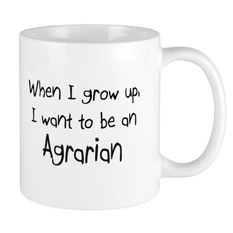 When I grow up I want to be an Agrarian Mug