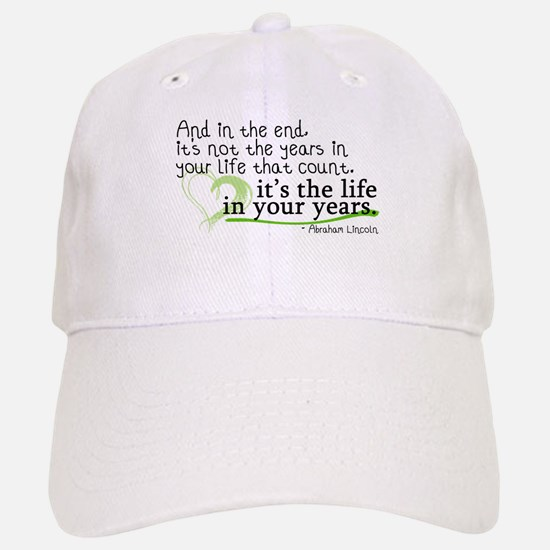 It's the life in your years that count Baseball Baseball Cap