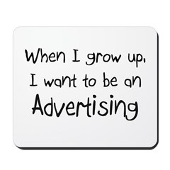 When I grow up I want to be an Advertising Mousepa