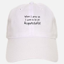 When I grow up I want to be an Acupuncturist Baseball Baseball Cap