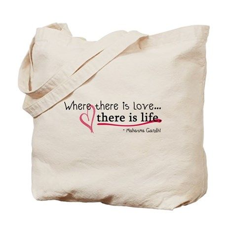 Where there is love, there is life. Tote Bag