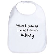 When I grow up I want to be an Actuary Bib