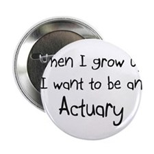 "When I grow up I want to be an Actuary 2.25"" Butto"