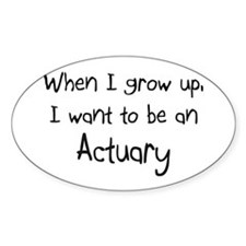When I grow up I want to be an Actuary Decal