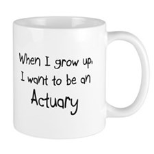 When I grow up I want to be an Actuary Small Mug