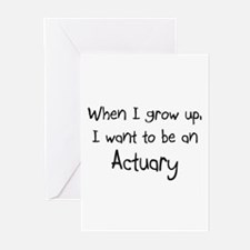 When I grow up I want to be an Actuary Greeting Ca