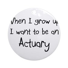 When I grow up I want to be an Actuary Ornament (R