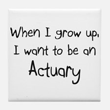 When I grow up I want to be an Actuary Tile Coaste