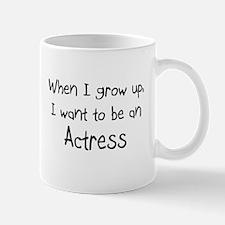 When I grow up I want to be an Actress Mug