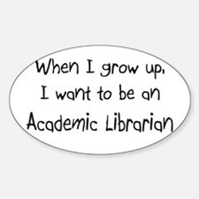 When I grow up I want to be an Academic Librarian