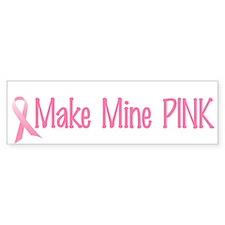 Make Mine PINK 4 Bumper Bumper Sticker