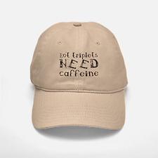 got triplets NEED caffeine Baseball Baseball Cap